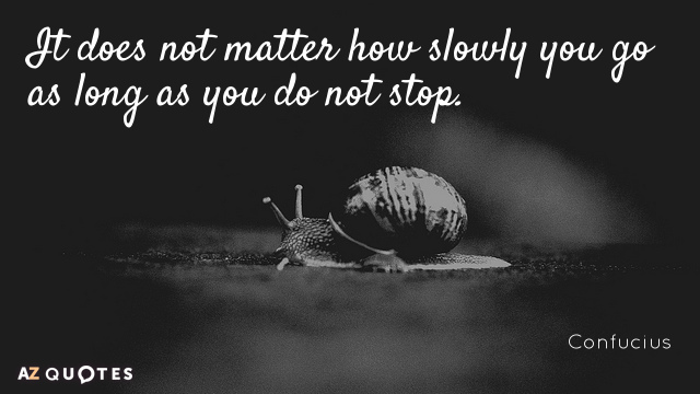 Quotation-Confucius-It-does-not-matter-how-slowly-you-go-as-long-6-21-25