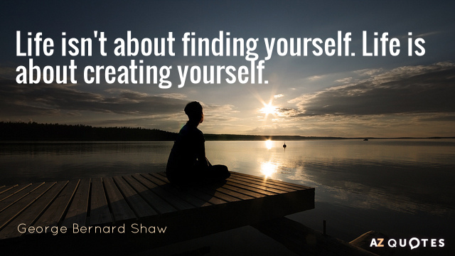 Quotation-George-Bernard-Shaw-Life-isn-t-about-finding-yourself-Life-is-about-creating-26-83-56