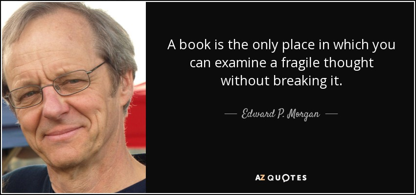 quote-a-book-is-the-only-place-in-which-you-can-examine-a-fragile-thought-without-breaking-edward-p-morgan-53-39-73