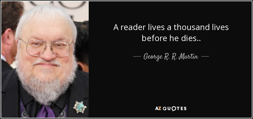 quote-a-reader-lives-a-thousand-lives-before-he-dies-george-r-r-martin-47-85-18