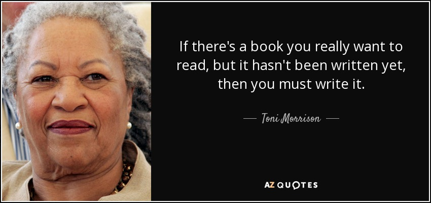 quote-if-there-s-a-book-you-really-want-to-read-but-it-hasn-t-been-written-yet-then-you-must-toni-morrison-20-67-34