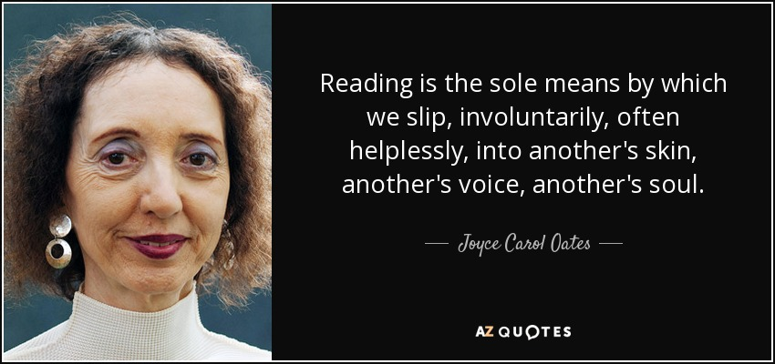 quote-reading-is-the-sole-means-by-which-we-slip-involuntarily-often-helplessly-into-another-joyce-carol-oates-34-51-24