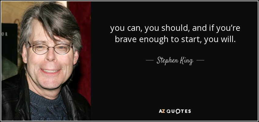 quote-you-can-you-should-and-if-you-re-brave-enough-to-start-you-will-stephen-king-35-71-98